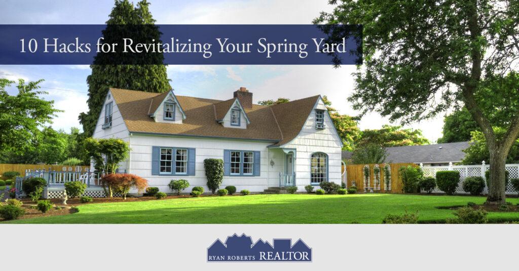 Hacks for Revitalizing Your Spring Yard