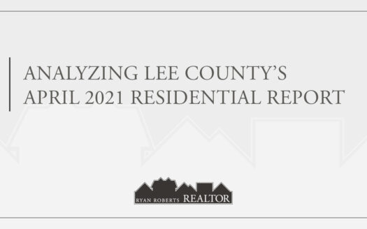 Analyzing Lee County's April 2021 Residential Report